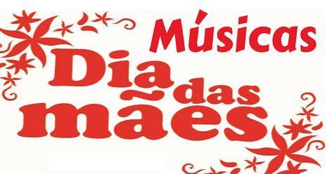 Sugestoes De Musicas Para O Dia Das Maes Musica Dia Das Maes