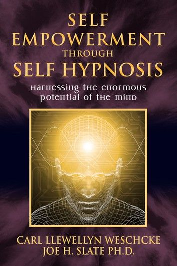 Self Empowerment Through Self Hypnosis Harnessing The Enormous Potential Of The Mind Ebook By Carl Llewellyn Weschcke In 2020 Learn Hypnosis Self Empowerment Hypnosis