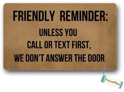 Amazon Com Doormat Friendly Reminder Unless You Call Or Text First We Don T Answer The Door Entrance Outdoor Indoor Non Slip Decor Fu Door Mat Reminder Mats