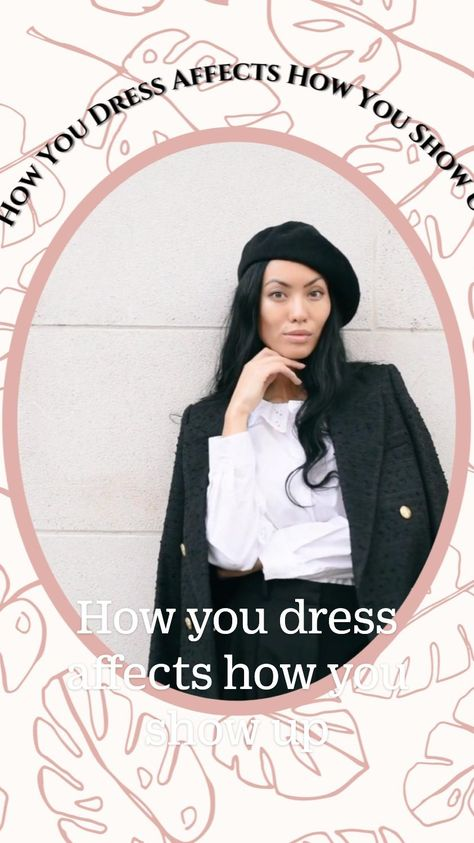 How you dress affects how you show up