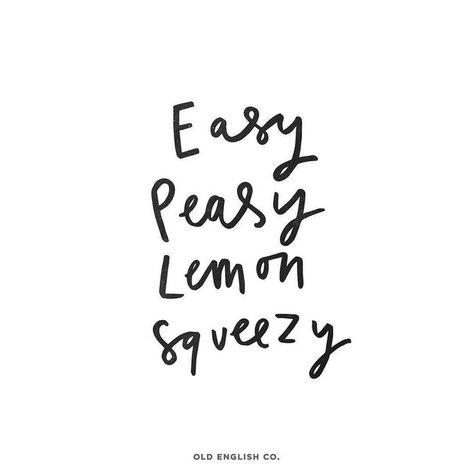 Love Quotes : Easy peasy lemon squeezy!