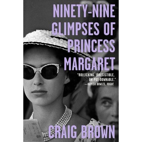 Ninety-Nine Glimpses of Princess Margaret - by Craig Brown (Hardcover) : Target