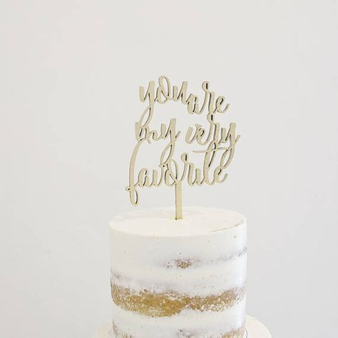 You Are My Very Favorite Calligraphy Quote Wood Laser Cut Cake