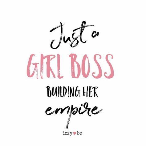"""""""Just a girl boss building her empire."""