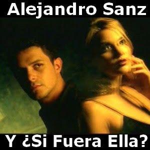 Alejandro Sanz Y Si Fuera Ella Con Imagenes Letras Y