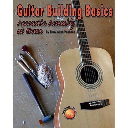 Guitar Building Basics Acoustic Assembly At Home Paperback Walmart Com Guitar Building Guitar Guitar Kits