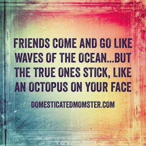 """This is a dumb quote.   """"Any specific friend you're looking for?""""   """"Yes... An octopus friend.""""  """"Uhhh...""""  """"Thank you."""""""