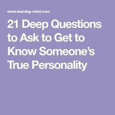 21 Deep Questions to Ask to Get to Know Someone's True Personality