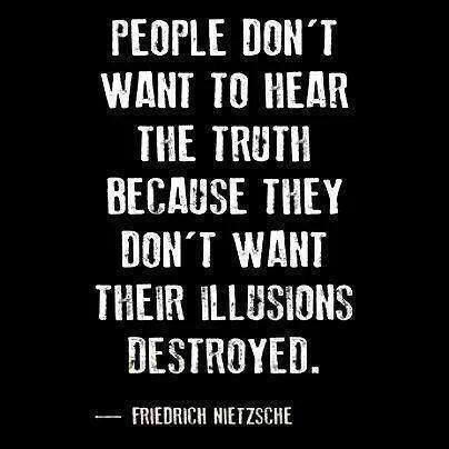 """Friedrich Nietzsche - """"People don't want to hear the truth because they don't want their illusions destroyed. Friedrich Nietzsche, Nietzsche Frases, Frederick Nietzsche Quotes, Great Quotes, Quotes To Live By, Me Quotes, Inspirational Quotes, Change Quotes, Enemies Quotes"""