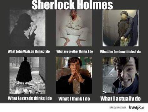 Sherlock Holmes what I think I do.