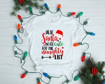 Dear Santa I M Too Cute For The Naughty List Men S And Women S White T Shirt With Free Shipping Perfe Perfect Holiday Gifts Colorful Shirts Winter T Shirts
