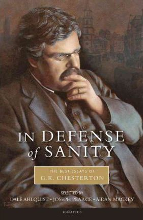 Pdf Download In Defense Of Sanity The Best Essay G K Chesterton Free By Dale Ahlquist Livro Catolico Livros Gk