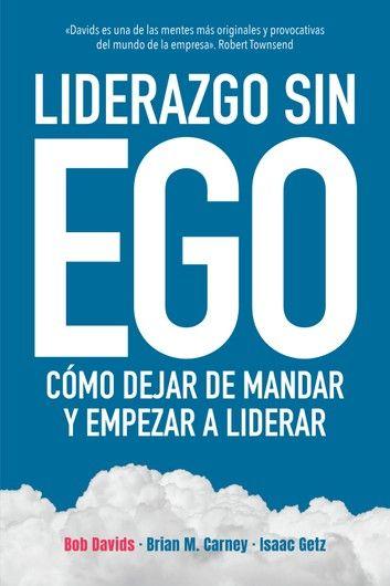 Liderazgo Sin Ego Ebook By Bob Davids Rakuten Kobo Ego Liderazgo Libros De Economía