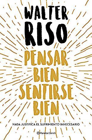 Pensar Bien Sentirse Bien Walter Riso Libro Pensar Bien Sentirse Bien Walter Riso Sinopsis Si Bien Es Cierto Que La Mente Es Books Qoutes About Life Calm