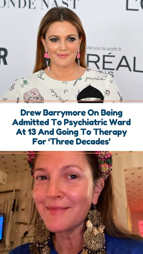 Drew Barrymore On Being Admitted To Psychiatric Ward At 13 And Going To Therapy For 'Three Decades Drew Barrymore's childhood was troubled to say the least. At the young age of 13, Barrymore was placed in a full psychiatric ward by her mother for 18 months.