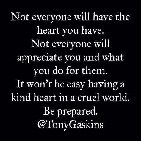 """@TonyGaskins: It won't be easy having a kind heart in a cruel world."""