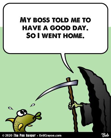 Sage Advice Even On A Tuesday Punreaper Haveaniceday Worksucks Gohome Cartoon Puns Jokes Meme Funny Humor Lol Grimreaper Da Dad Jokes Puns Jokes