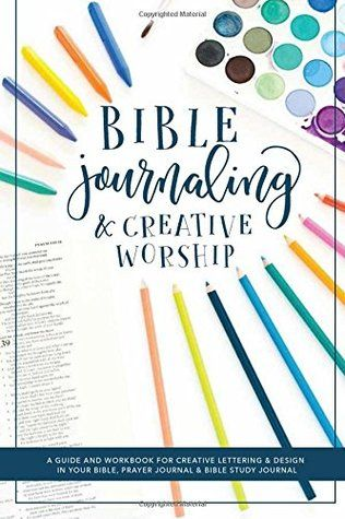 PDF DOWNLOAD] Bible Journaling and Creative Worship: A Guide and