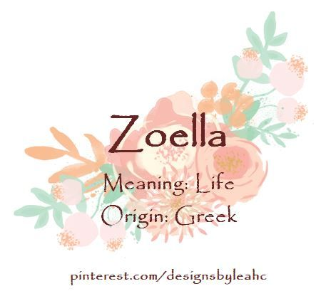 Baby Girl Name: Zoella  Meaning: Life  Origin: Greek