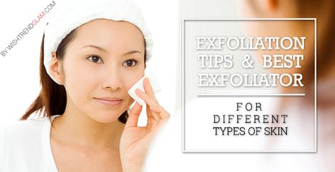 EXFOLIATION TIPS FOR DIFFERENT TYPES OF SKIN. by Wishtrend Glam