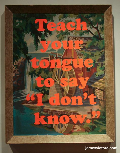 """Teach your tongue to say """"I don't know.""""  19""""x25"""" (Screen print on painting)  $800  #jamesvictore"""
