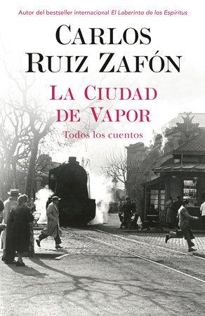 La Ciudad De Vapor By Carlos Ruiz Zafon Carlos Ruiz 9780593314371 Penguinrandomhouse Com Books In 2021 Books Carlos Ruiz Book Authors