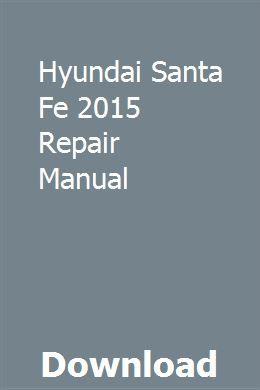Hyundai Santa Fe 2015 Repair Manual Hyundai Santa Fe Owners Manuals Hyundai