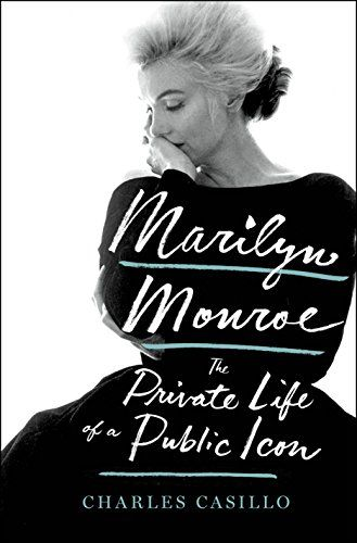 Marilyn Monroe The Private Life Of A Public Icon Marilyn Monroe