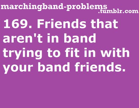 Yeah cause the nonband cool kids always try to fit in with the band nerds NOT. Except we adopted Standage ; Marching Band Problems, Marching Band Memes, Flute Problems, Music Jokes, Music Humor, Funny Band Memes, Band Rooms, Band Nerd, Band Quotes
