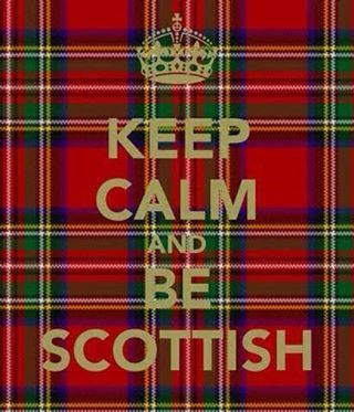 ...Be Scottish . Those two things dont always go together for our clan