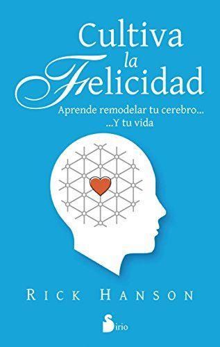 Cultiva La Felicidad De Rick Hanson Https Www Amazon Es Dp B00xphh79w Ref Cm Sw R Pi Dp U X G4ieab004rwjy Felicidad Happiness Superacion Personal