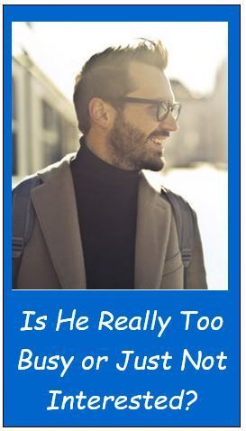 Is He Really Too Busy Or Just Not Interested In Me Is He Interested Dating Blog Relationship Experts