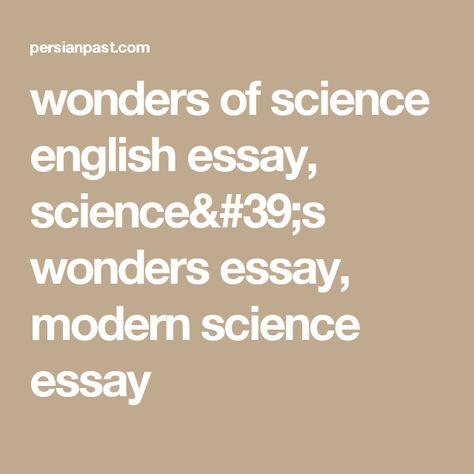 pinterest   wonders of science english essay sciences wonders essay modern science  essay