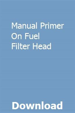 Manual Primer On Fuel Filter Head Repair Manuals Chilton Repair