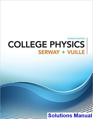 College Physics 11th Edition Serway Solutions Manual