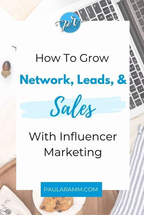 How To Grow Network, Leads, & Sales With Influencer Marketing