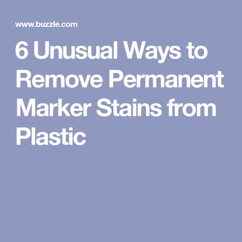6 unusual ways to remove permanent marker stains from plastic