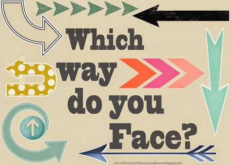Its Our Life and Life is Good: Which Way Do You Face?