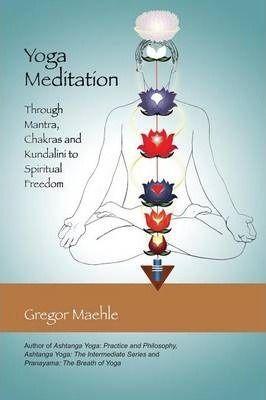 Yoga Meditation Through Mantra Chakras And Kundalini To Spiritual Freedom By Gregor Maehle In 2020 Spiritual Freedom Kundalini Yoga Meditation