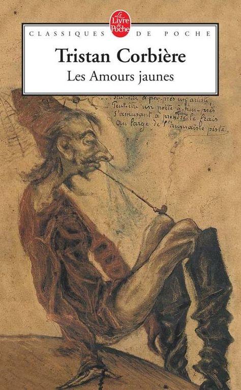 Tristan Corbiere Les Amours Jaunes 1873 Amour Recueil De Poemes Poetes