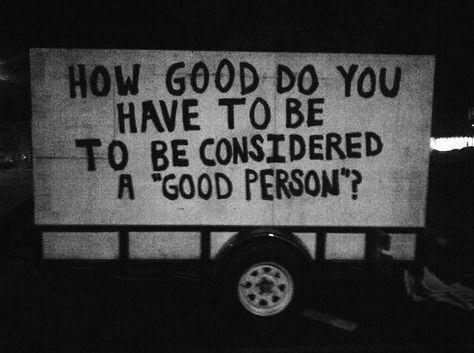 """""""How good do you have to be to be considered a """"Good Person""""?"""
