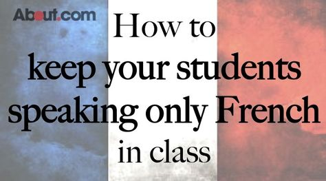 French Only: How to keep your students speaking only French in class