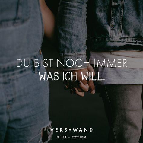 Visual Statements®️️️ Du bist noch immer was ich will. Prinz Pi Sprüche / Zitate / Quotes / Verswand / Musik / Band / Artist / tiefgründig / nachdenken / Leben / Attitude / Motivation