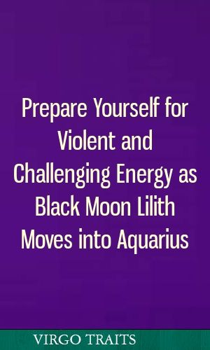 Prepare Yourself for Violent and Challenging Energy as Black