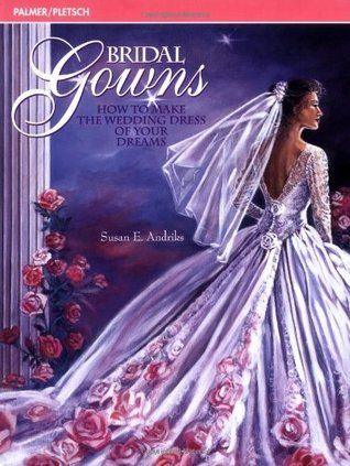 Pdf Download Bridal Gowns How To Make The Wedding Dress Of Your Dreams By Susan E In 2020 Wedding Dress Patterns Wedding Dress Sewing Patterns Sewing Wedding Dress