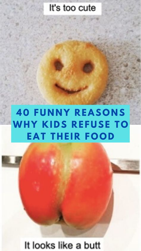 40 ridiculous reasons why kids refuse to eat food their parents give them