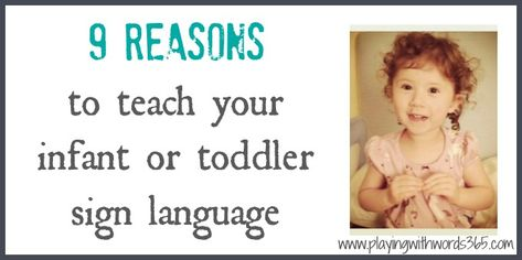 9 Reasons to Teach Sign Language To Your {Hearing} Infant or Toddler - Playing With Words 365