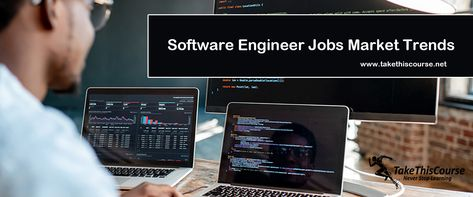 Software Engineer Jobs Market Trends - Take This Course