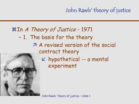 正義論 A Theory Of Justice是一本具有里程碑意義的政治哲學與倫理學著作 作者是約翰 羅爾斯 在該書中 羅爾斯嘗試用社會契約的衍生方式來解決分配公正 Distributive Justice 的問題 Social Contract Theory Social Contract Experiments