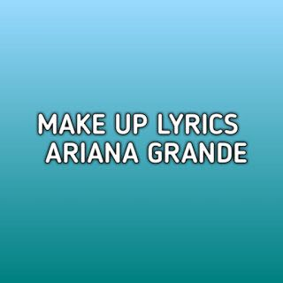 Make Up Ariana Grande Lyrics Song By Ariana Grande By Her Fifth